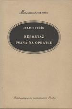 Fučík: Reportáž psaná na oprátce : Psáno ve vězení gestapa na Pankráci na jaře 1953 : Pro žáky 8. a 11. postup. roč. všeobec. vzdělávacích škol, 1955