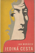 Morávek: Jediná cesta : Román, 1947