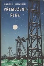 Jurezanskij: Přemožení řeky : Román, 1951