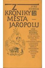 Ščerbak: Z kroniky města Jaropolu aneb Pravdivá historie, v níž se líčí různé události, obyčeje, mýty, legendy, fantastická fakta a životopisy význačných měšťanů proslulého ukr