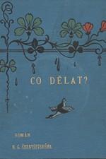 Černyševskij: Co dělat? : Vypravování o nových lidech : Román z prvých dob nihilistického hnutí v Rusku, 1899