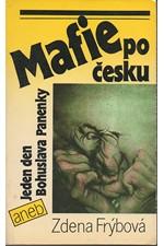Frýbová: Mafie po česku, aneb, Jeden den Bohuslava Panenky, 1990