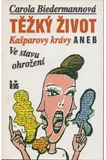 Biedermannová: Těžký život Kašparovy krávy aneb Ve stavu ohrožení, 1994