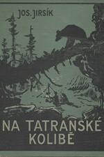 Jirsík: Na Tatranské kolibě : Život dvou chlapců v divočině, 1937