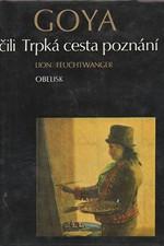 Feuchtwanger: Goya čili Trpká cesta poznání, 1973