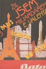 Valenta: Žil jsem s miliardářem : [vzpomínky na Jana Baťu], 1990