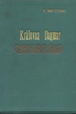 Beneš Třebízský: Královna Dagmar : Historický román, 1896