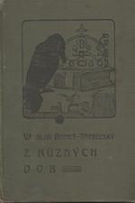 Beneš Třebízský: Z různých dob : Historické povídky, pořadí  6., 1908