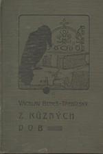 Beneš Třebízský: Z různých dob : Historické povídky, pořadí  9., 1908