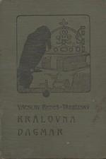 Beneš Třebízský: Královna Dagmar : Historický román, 1908