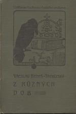 Beneš Třebízský: Z různých dob : Historické povídky, pořadí  1., 1907