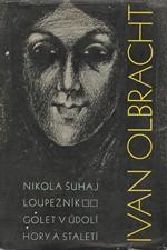 Olbracht: Nikola Šuhaj loupežník ; Golet v údolí ; Hory a staletí, 1959