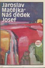 Matějka: Náš dědek Josef, 1987