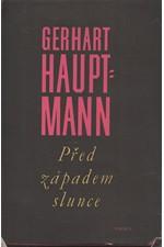 Hauptmann: Před západem slunce : Drama o 5 dějstvích, 1957