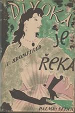 Bromfield: Divoká je řeka : Román, 1946