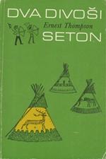 Seton: Dva divoši : o dobrodružstvích dvou chlapců, kteří žili jako Indiáni a o tom, co všechno se naučili, 1983