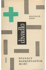 Rose: Dvanáct rozhněvaných mužů : hra o 3 dějstvích, 1962