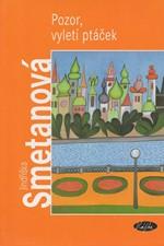 Smetanová: Pozor, vyletí ptáček, 2004