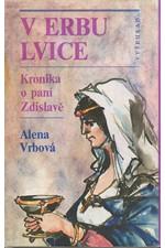 Vrbová: V erbu lvice : kronika o paní Zdislavě, 1989
