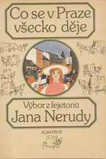 Neruda: Co se v Praze všecko děje : Výběr z fejetonů J. Nerudy, 1985
