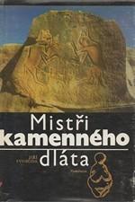 Svoboda: Mistři kamenného dláta : umění pravěkých lovců, 1986