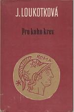 Loukotková: Pro koho krev : Historický román, 1968