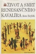 Bejblík: Život a smrt renesančního kavalíra : vyprávění o Waltru Raleighovi, 1989