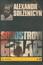 Solženicyn: Souostroví Gulag : 1918-1956 : pokus o umělecké pojednání. Díl 3, část 5, 6, 7, Katorga ; Vyhnanství ; Bez Stalina, 1990