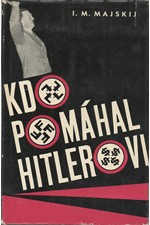 Majskij: Kdo pomáhal Hitlerovi : ze vzpomínek sovětského velvyslance, 1964