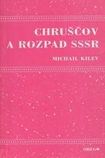 Kilev: Chruščov a rozpad Sovětského svazu : (pokus o analýzu referátu N.S. Chruščova, který přednesl na uzavřeném zasedání ÚV KSSS 25. února 1956), 2000