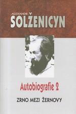 Solženicyn: Zrno mezi žernovy : autobiografie 2, 2003