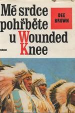 Brown: Mé srdce pohřběte u Wounded Knee : dějiny severoamerických Indiánů, 1976