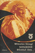 Stingl: Siouxové bojují dál : o indiánských bojích a bojovnících na Dalekém Západě, 1976