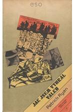 Ryan: Jak jsem vyhrál válku : dle vyprávění poručíka Ernesta Goodbodyho zapsal Patrick Ryan, 1985