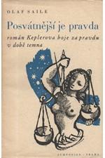 Saile: Posvátnější je pravda ... : Román Keplerova boje za pravdu v době temna, 1941