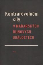 : Kontrarevoluční síly v maďarských říjnových událostech, 1957