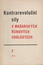 : Kontrarevoluční síly v maďarských říjnových událostech. 2. [sv.], 1957