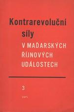 : Kontrarevoluční síly v maďarských říjnových událostech. 3. [sv.], 1958
