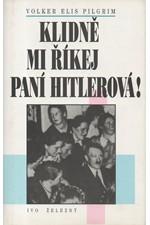 Pilgrim: Klidně mi říkej paní Hitlerová! : ženy jako okrasa a kamufláž nacistické moci, 1996