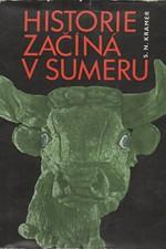 Kramer: Historie začíná v Sumeru : Z nejstarších záznamů o projevech lidské kultury, 1965