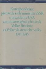 : Korespondence předsedy rady ministrů SSSR s prezidenty USA a ministerskými předsedy Velké Británie za Velké vlastenecké války 1941-1945, 1981