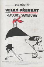 Měchýř: Velký převrat či snad revoluce sametová? : několik informací, poznámek a komentářů o naší takřečené něžné revoluci a jejích osudech 1989-1992, 1999