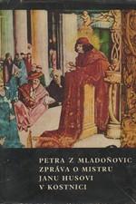 Petr z Mladoňovic: Petra z Mladoňovic Zpráva o mistru Janu Husovi v Kostnici, 1965