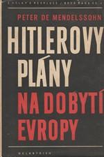 Mendelssohn: Hitlerovy plány na dobytí Evropy : Několik pohledů na německou válečnou politiku v letech 1939-1945 ve světle norimberských dokumentů, 1948