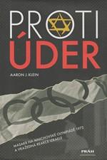 Klein: Protiúder : masakr na mnichovské olympiádě 1972 a vražedná reakce Izraele, 2006