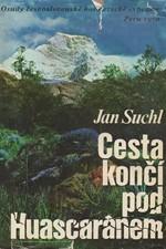 Suchl: Cesta končí pod Huascaránem : Osudy československé horolezecké expedice Peru 1970, 1972