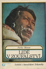 Mowat: Lidé v zoufalství : setkání s kanadskými Eskymáky, 1974