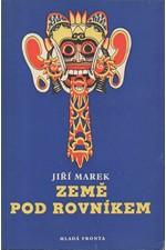 Marek: Země pod rovníkem aneb úplné a podrobné vypsání cesty na Jávu a Bali, léta Páně 1955 podniknuté, spolu s vylíčením všech příhod, jakož i s popsáním života, zvyků, krojů