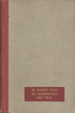 Forejt-Alan: Za karavanou mrtvých : Zápisky z automobilové pouti za mrtvým městem královny ze Sáby, 1941