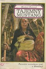 Peissel: Tajemný Mustang : Putování neznámou zemí v Himálaji, 1976